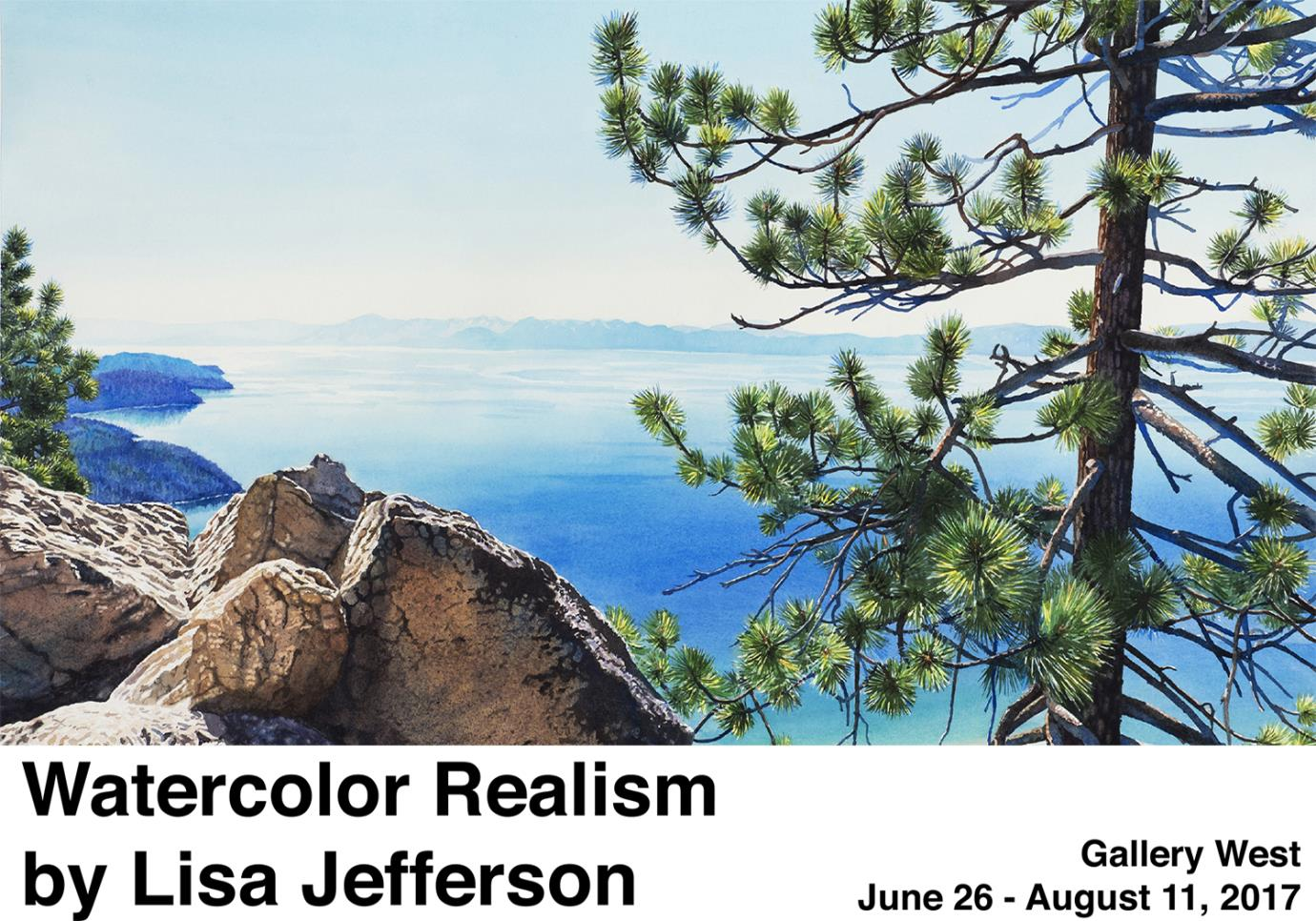 Watercolor painting of Lake Tahoe - blue sky, blue water, with large brown rocks, and a green pine tree; Watercolor Realism by Lisa Jefferson, Gallery West, Artist reception June 26 - August 11