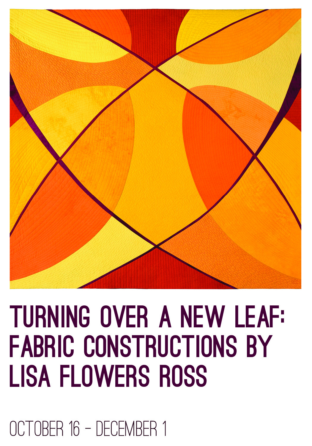 Abstract quilt with orange, yellow, and red shapes; Turning over a new leaf: Fabric constructions by Lisa Flowers Ross October 16 - December 1