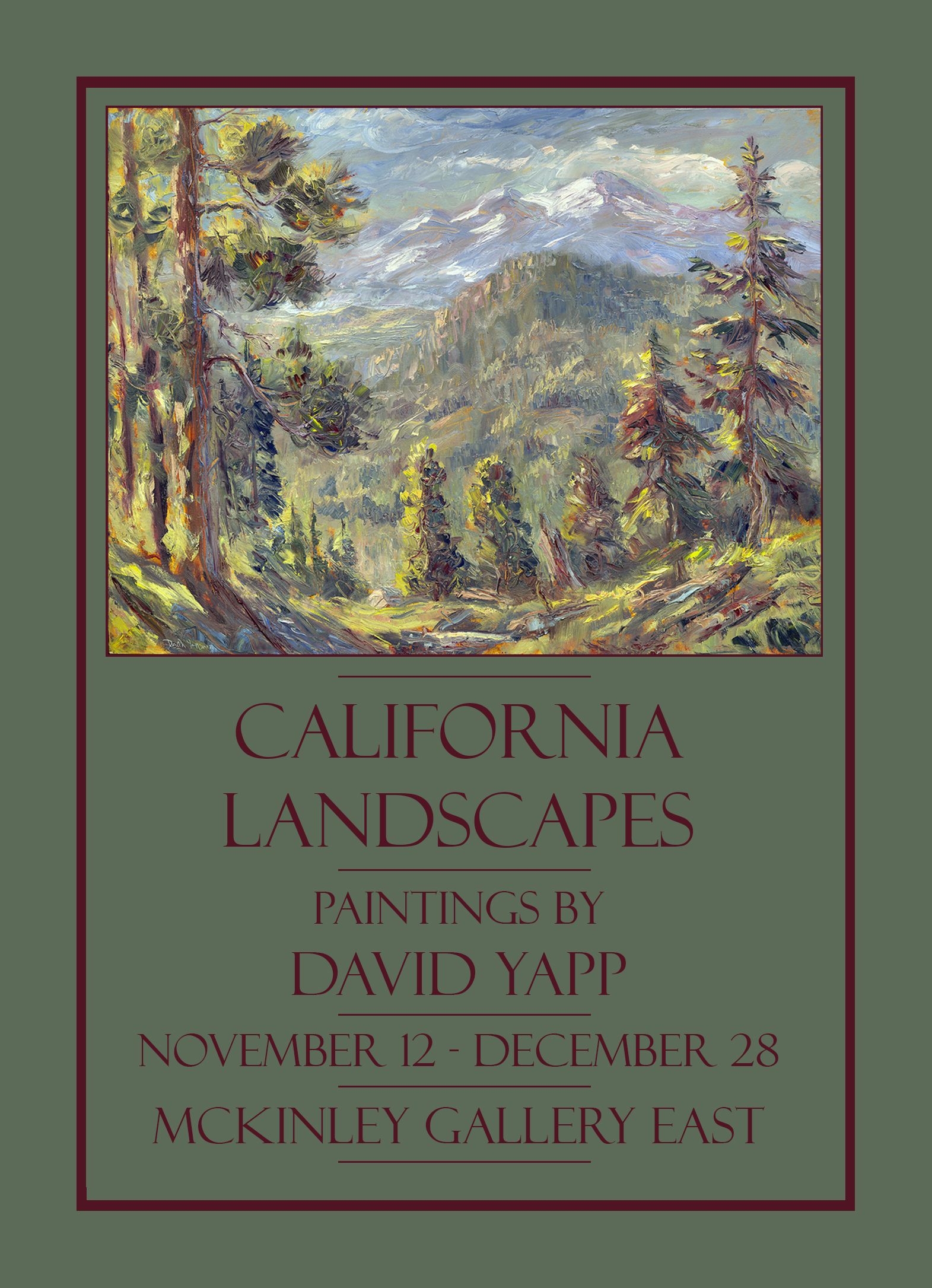 An oil painting of a mountainous forest.  California Landscapes. Paintings by David Yapp. McKinley Gallery East. November 12 to December 28. Reception December 7 from 5 to 7 pm.